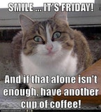 undefined - Smile! Its Friday coffee meme.
