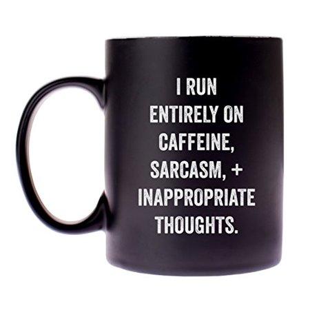 I run entirely on sarcasm.