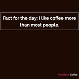 Fact for the day: I like coffee more than most people.
