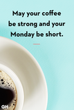 40 Funny Coffee Quotes - Best Coffee Quotes and Sayings #mayYourCoffeeBeStrongQuote