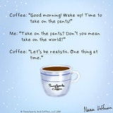 One thing at a time. @naneahoffman. * * * * * #coffee #coffeetime ... #sweatpantsCoffeeQuotes