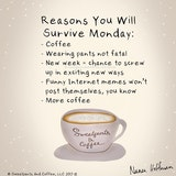 You will survive Monday. Probably. @naneahoffman ... #sweatpantsCoffeeQuotes