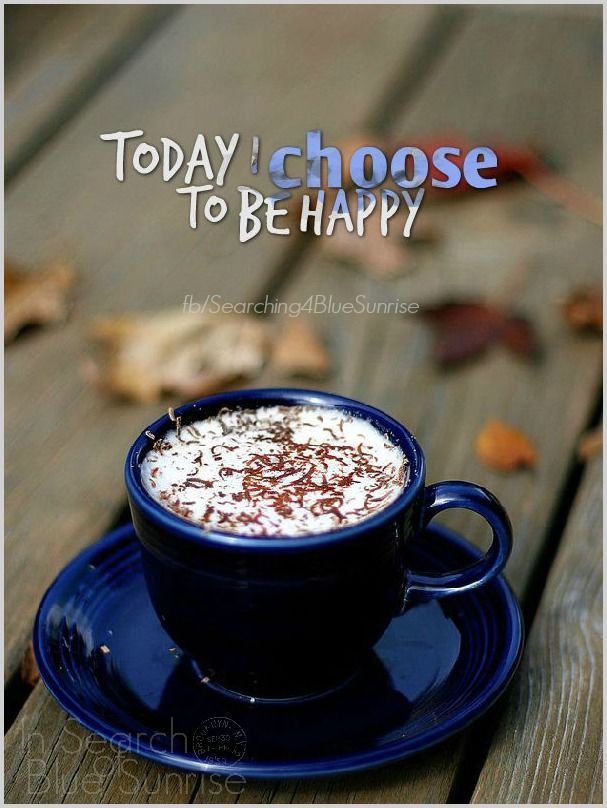 Choose To Be Happy Life Quotes Inspirational Quotes Good Morning Sweetmorningcoffeequote Coffee Meme Quote Pinkmoon Coffee