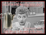 Lucy memes coffee quote: Shhh, let me drink my coffee before ... #meWithoutCoffeeQuote