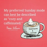 Cozy and Caffeinated. | Sunday coffee, Coffee quotes, Coffee meme #sweatpantsCoffeeQuotes