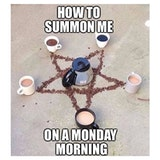 How to summon me on a monday morning. ~ coffee, witchcraft ... #meWithoutCoffeeQuote