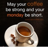 May Your Coffee Be Strong and Your Monday Be Short. in 2019 ... #mayYourCoffeeBeStrongQuote