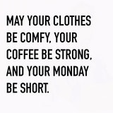 May your clothes be comfy. Your coffee strong, and your Monday be ... #mayYourCoffeeBeStrongQuote