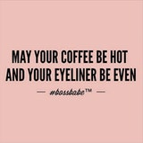 May your coffee be hot and your eyeliner be even. #coffee #quotes #mayYourCoffeeBeStrongQuote