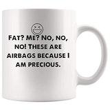 Amazon.com: Fat? Me? No, no, no! Airbags because I precious. Funny ... #meWithoutCoffeeQuote
