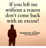 If You Left Me Without a Reason Don't Come Back With an Excuse ... #meWithoutCoffeeQuote