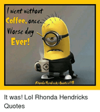 Went Without Coffee Once Worse Da Ever! Rhonda Hendricks otesFB It ... #meWithoutCoffeeQuote