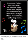 You Are My Coffee My Only Coffee You Make Me Happy When Skies Are ... #meWithoutCoffeeQuote