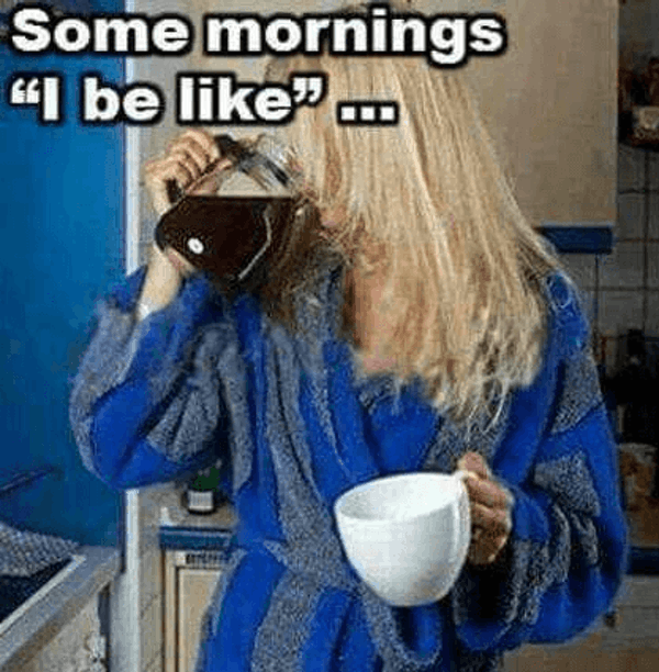 Some mornings be like give me my coffee funny meme