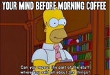 Your mind before morning coffee funny image