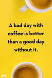 A bad morning with coffee is better than any day without coffee image.