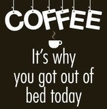 null - Coffee - It's why you got out of bed today coffee meme