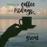 Here's to coffee and fridays, have a great day coffee meme!