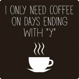 I only need coffee on days starting with why meme.