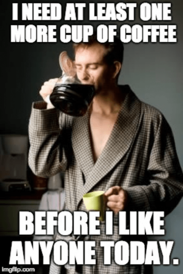 Need one cup of coffee before I like anyone today funny coffee meme
