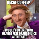 Decaf coffee? Would you like some orange free orange juice coffee meme