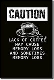 null - Caution - lack of coffee may cause memory loss funny image meme
