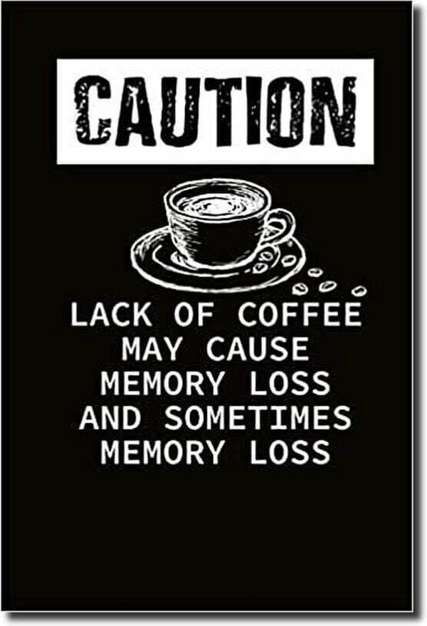 Caution - lack of coffee may cause memory loss funny image meme