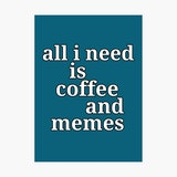 all I need is coffee and funny memes