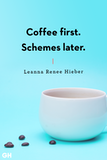 Mornings start with coffee then the schemes begin meme