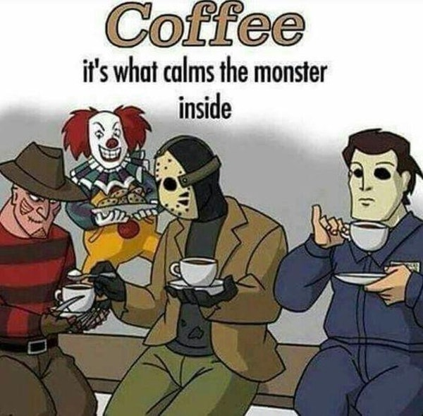Coffee is what calms the monster inside funny coffee meme