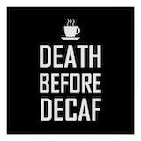 Death before decaf coffee meme