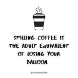 null - Spilling your coffee is the adult equivalent to losing your balloon meme