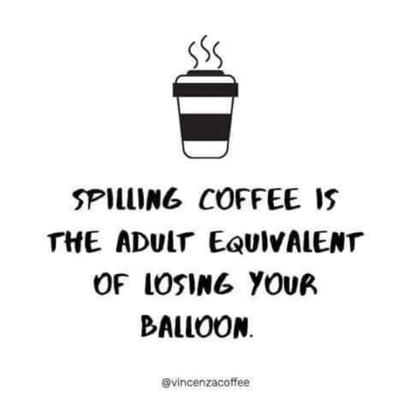 Spilling your coffee is the adult equivalent to losing your balloon meme