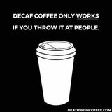 When is decaf good? When you throw it at people coffee meme.