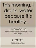 This morning I drank water.. I mean coffee quote