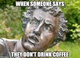 null - When someone says they don't drink coffee funny image meme