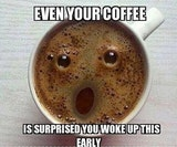 Even your coffee is surprised you woke up this early in the morning image