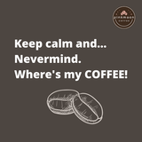 Keep calm and . Where's my morning coffee quote meme