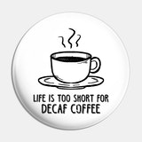 Life is too short for decaf coffee image quote