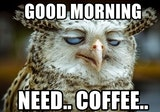 Good morning. Need coffee please quote