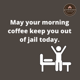 May your morning coffee quote keep you out of jail today image