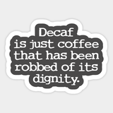 Decaf is just coffee that has been robbed of its dignity coffee meme