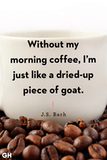 Without my morning coffee, I'm just like a dried up piece of goat image.