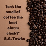 Isn't the smell of coffee the best alarm clock in the morning meme.