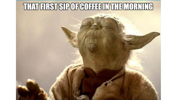 Funny that first sip of coffee in the morning meme.