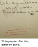 We Buy Thing We Dont Need With Money We Don't Have O Impress ... #coffeeShop