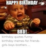 HAPPY BIRTHDAY BRO! Birthday-Quotes-Funny-Birthday-Memes-For ... #birthdayCoffee