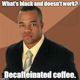 Coffee. Real Coffee, Dammit. - Imgflip #decafCoffee