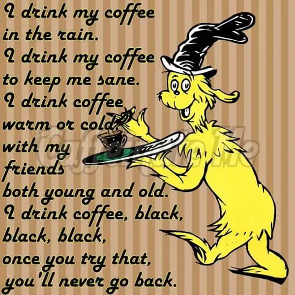 Dr Seuss meme funny coffee quote.   Coffee in 2019   Coffee ... #funnyCoffee