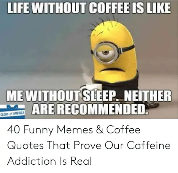 LIFE WITHOUT COFFEE IS LIKE IS LIKE ME WITHOUT SLEEP NEITHER ARE ... #funnyCoffee